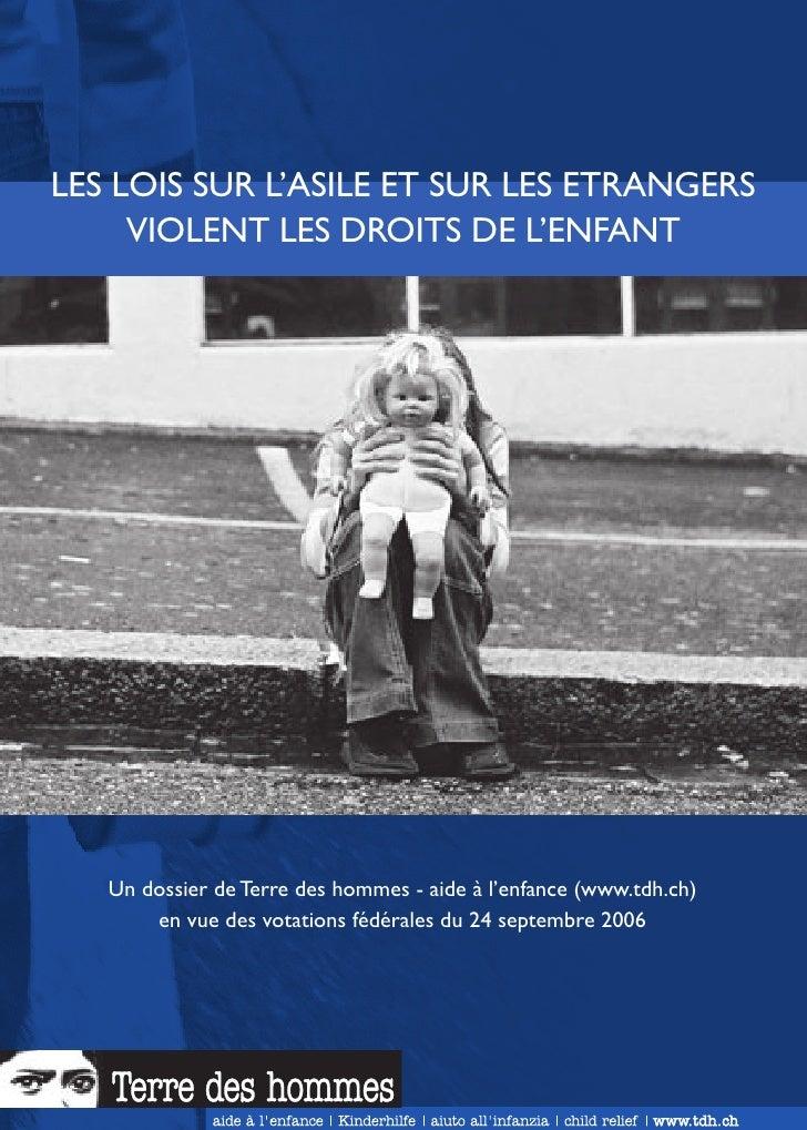 LES LOIS SUR L'ASILE ET SUR LES ETRANGERS      VIOLENT LES DROITS DE L'ENFANT        Un dossier de Terre des hommes - aide...