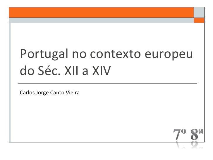 Portugal no contexto europeudo Séc. XII a XIVCarlos Jorge Canto Vieira