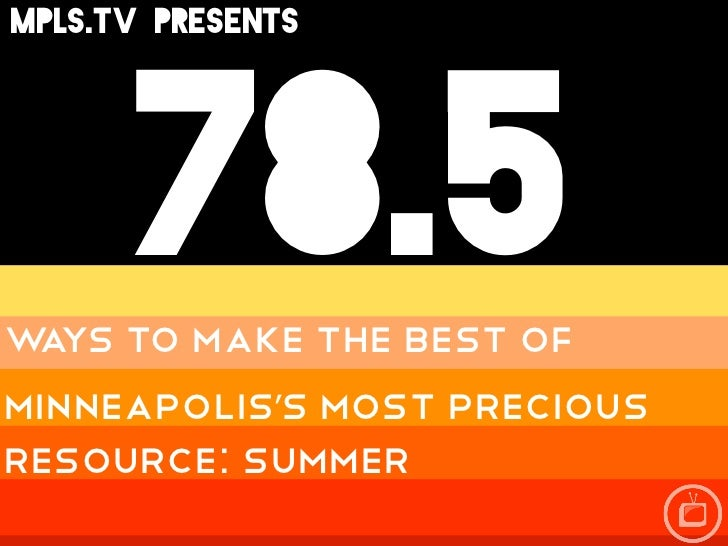 78.5mpls.tv PRESENTS 78.5w ys to make the best of aminneapolis's most preciousresource: SUmmer