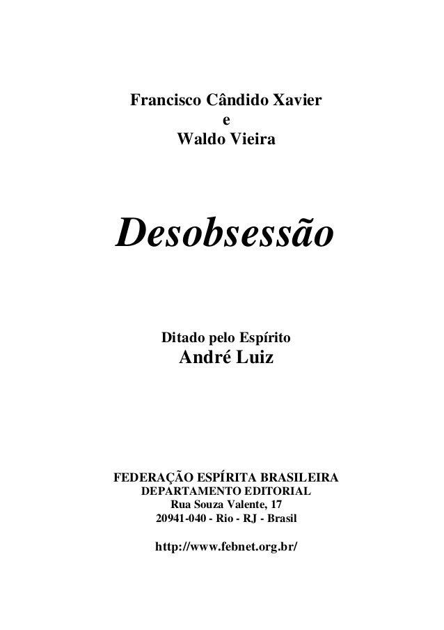 Francisco Cândido Xavier e Waldo Vieira Desobsessão Ditado pelo Espírito André Luiz FEDERAÇÃO ESPÍRITA BRASILEIRA DEPARTAM...
