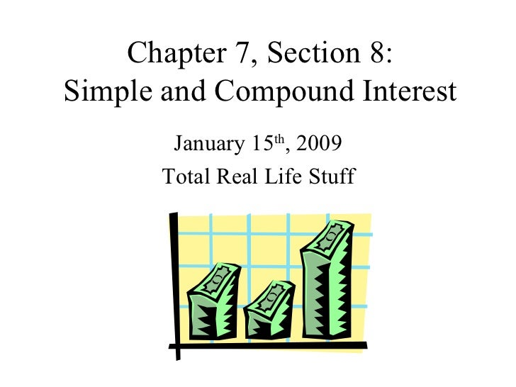 Chapter 7, Section 8: Simple and Compound Interest January 15 th , 2009 Total Real Life Stuff