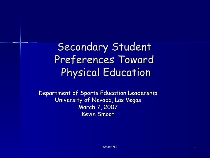 Secondary Student  Preferences Toward  Physical Education Department of Sports Education Leadership University of Nevada, ...
