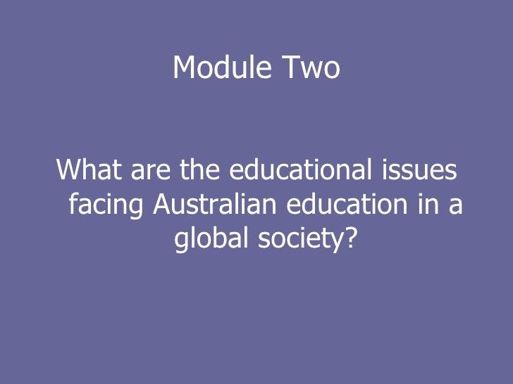 Module Two <ul><li>What are the educational issues facing Australian education in a global society? </li></ul>