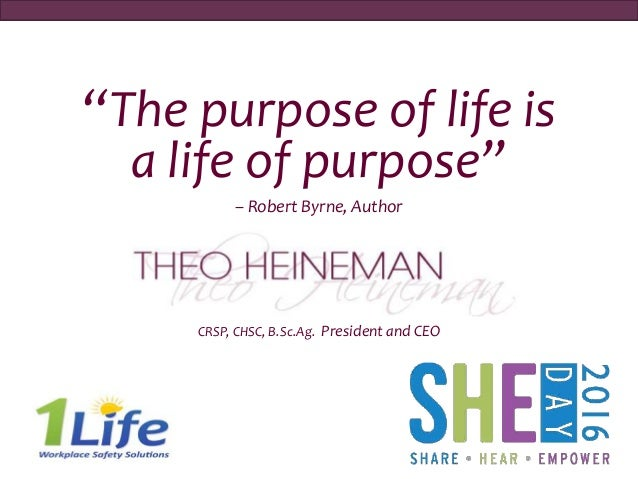 """""""The purpose of life is a life of purpose"""" – Robert Byrne, Author CRSP, CHSC, B.Sc.Ag. President and CEO"""