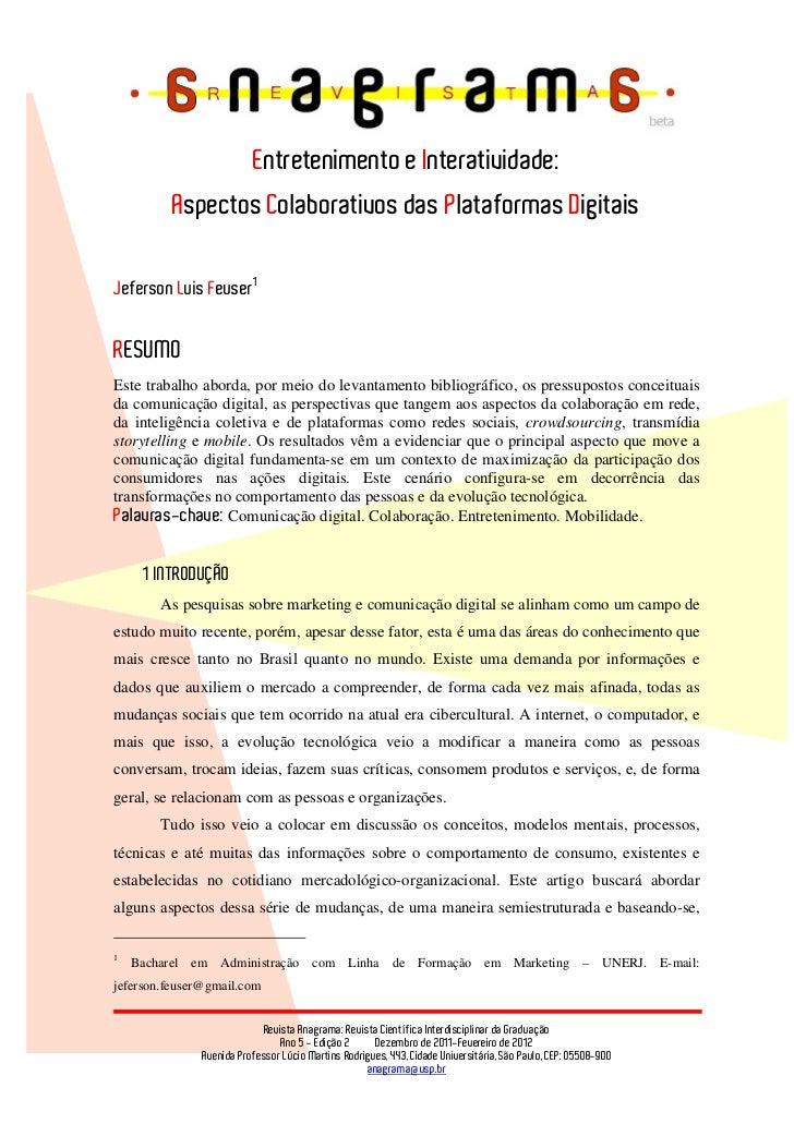 Entretenimento e Interatividade:         Aspectos Colaborativos das Plataformas DigitaisJeferson Luis Feuser1RESUMOEste tr...