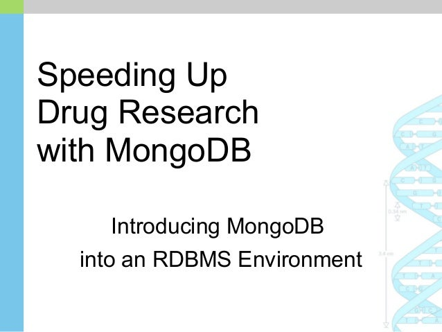 Speeding Up Drug Research with MongoDB Introducing MongoDB into an RDBMS Environment