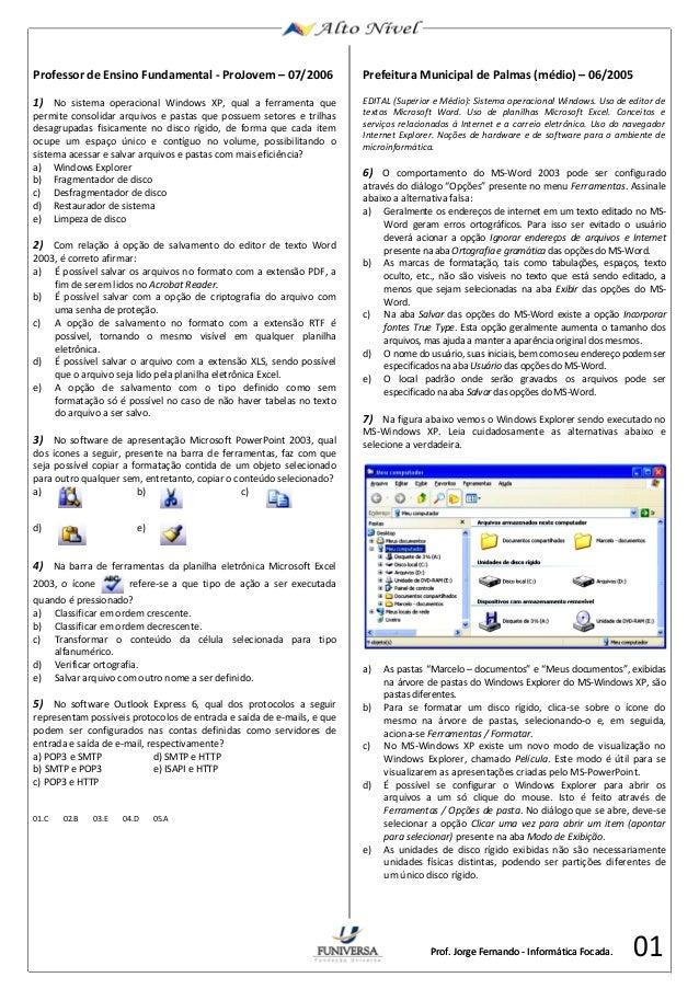 Professor de Ensino Fundamental - ProJovem – 07/2006  1) No sistema operacional Windows XP, qual a ferramenta que  permite...