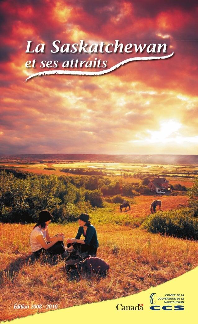 La Saskatchewan et ses attraits Édition 2008 - 2010 552 Sask et ses attraits 2008.indd 1 5/27/08 10:32:04 PM