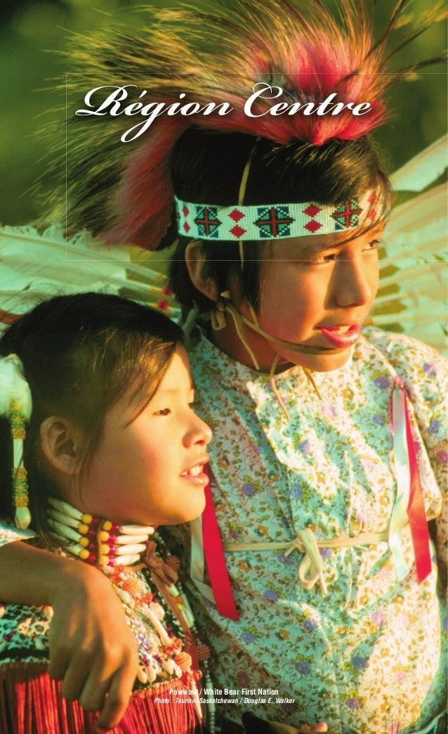 22 Région Centre Région Centre Powwow / White Bear First Nation Photo : Tourism Saskatchewan / Douglas E. Walker 552 Sask ...
