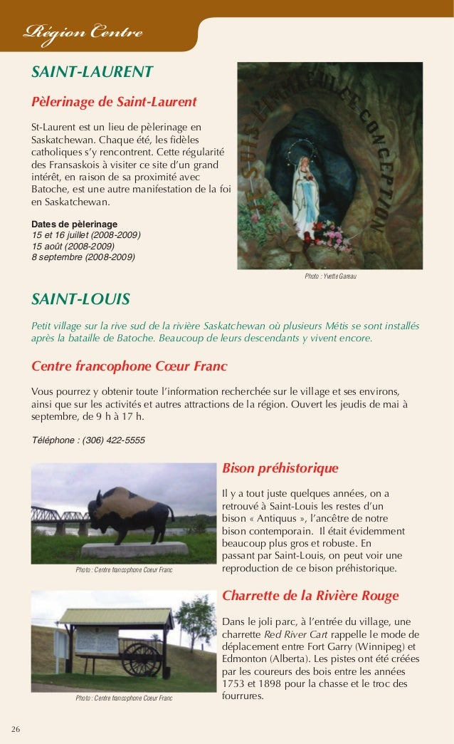 26 Région Centre SAINT-LAURENT Pèlerinage de Saint-Laurent St-Laurent est un lieu de pèlerinage en Saskatchewan. Chaque ét...