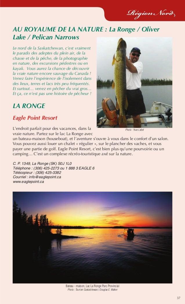 37 Région Nord AU ROYAUME DE LA NATURE: La Ronge / Oliver Lake / Pelican Narrows Le nord de la Saskatchewan, c'est vraime...