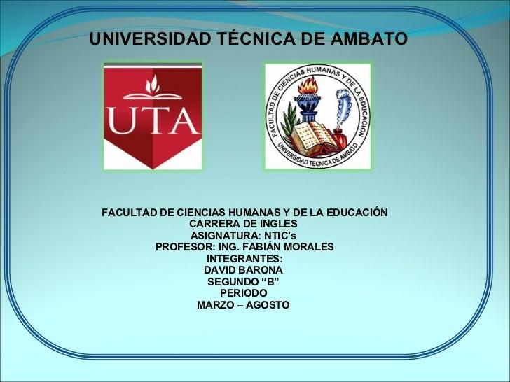 UNIVERSIDAD TÉCNICA DE AMBATO FACULTAD DE CIENCIAS HUMANAS Y DE LA EDUCACIÓN CARRERA DE INGLES  ASIGNATURA: NTIC's  PROFES...