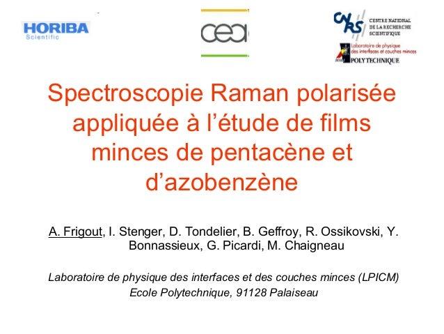 Spectroscopie Raman polarisée appliquée à l'étude de films minces de pentacène et d'azobenzène A. Frigout, I. Stenger, D. ...