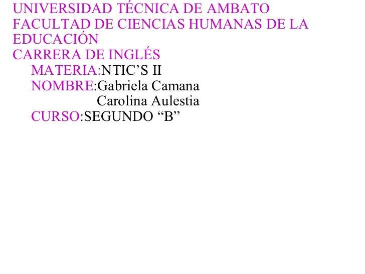 UNIVERSIDAD TÉCNICA DE AMBATO FACULTAD DE CIENCIAS HUMANAS DE LA EDUCACIÓN CARRERA DE INGLÉS  MATERIA: NTIC'S II  ...