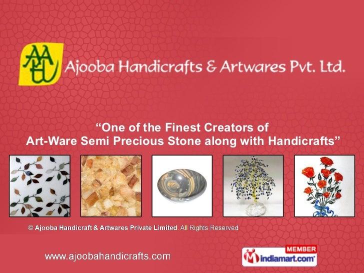 """ One of the Finest Creators of  Art-Ware Semi Precious Stone along with Handicrafts"""