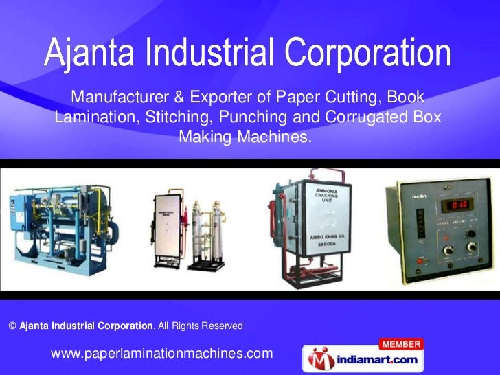 Manufacturer & Exporter of Paper Cutting, Book Lamination, Stitching, Punching and Corrugated Box Making Machines. <br />