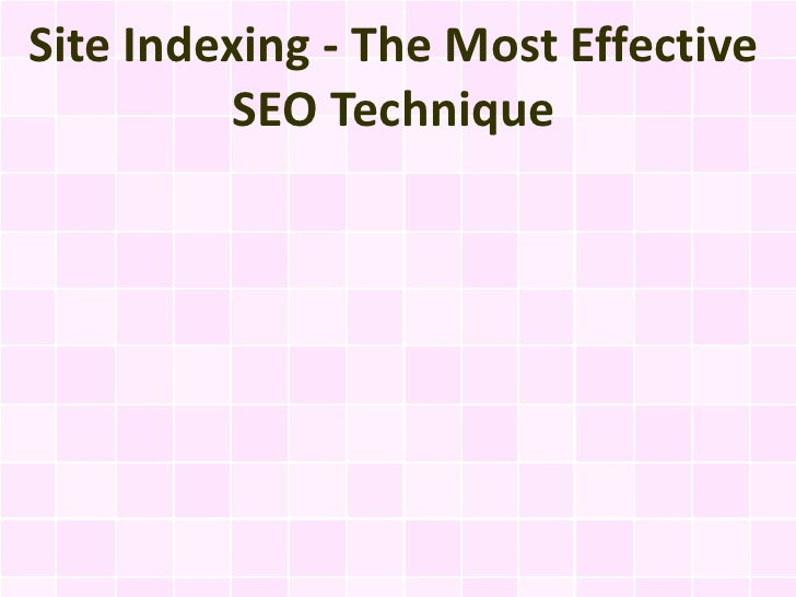 Site Indexing - The Most Effective          SEO Technique
