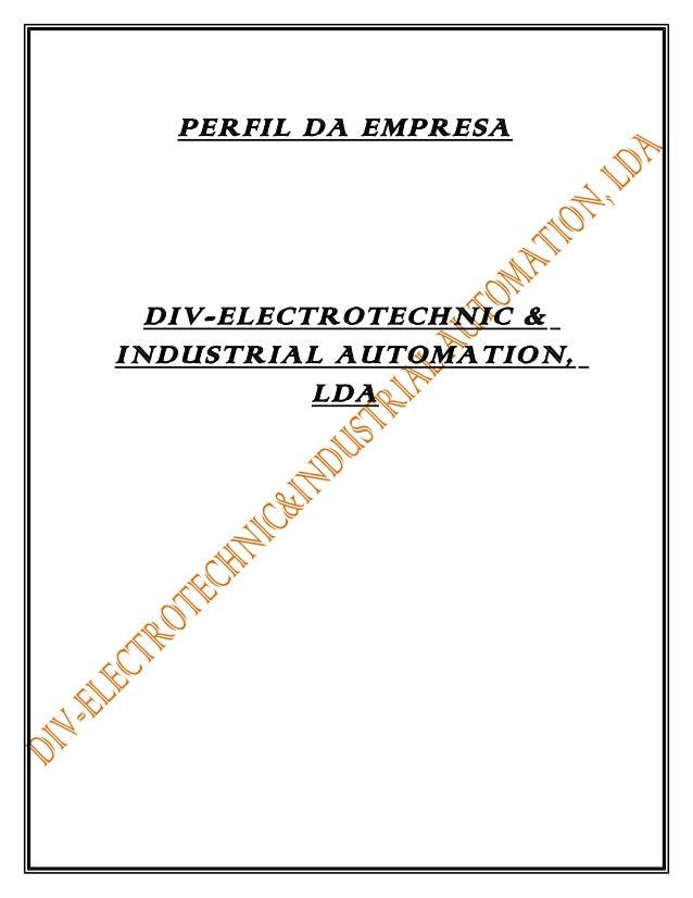 PERFIL DA EMPRESA DIV-ELECTROTECHNIC & INDUSTRIAL AUTOMATION, LDA