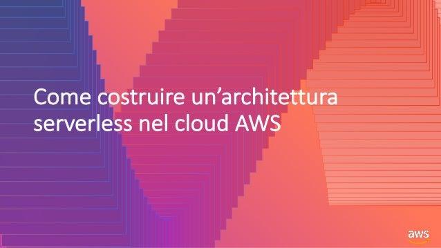 Come costruire un'architettura serverless nel cloud AWS