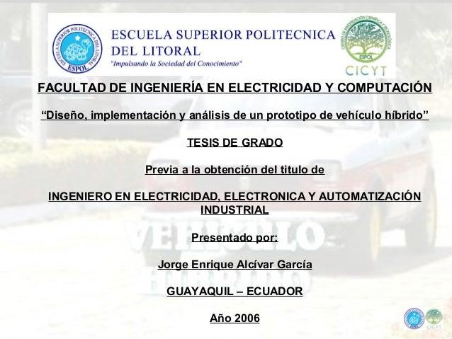 """FACULTAD DE INGENIERÍA EN ELECTRICIDAD Y COMPUTACIÓN """"Diseño, implementación y análisis de un prototipo de vehículo híbrid..."""
