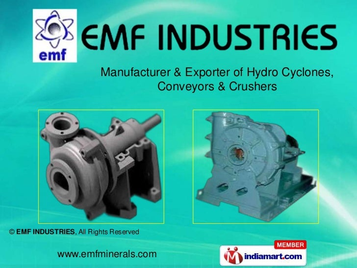 Manufacturer & Exporter of Hydro Cyclones,                                  Conveyors & Crushers© EMF INDUSTRIES, All Righ...