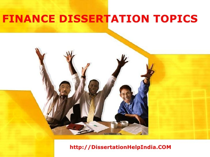FINANCE DISSERTATION TOPICS         http://DissertationHelpIndia.COM
