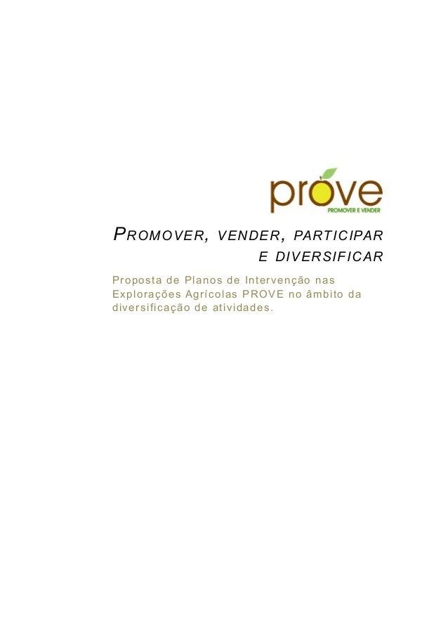 prove: PROMOVER, VENDER, PARTICIPAR E DIVERSIFICAR Proposta de Planos de Intervenção nas Explorações Agrícolas PROVE no âm...
