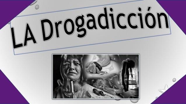 • LA DROGADICCIÓN ES UNA ENFERMEDAD QUE CONSISTE EN LA DEPENDENCIA DE SUSTANCIAS QUE AFECTAN EL SISTEMA NERVIOSO CENTRAL Y...