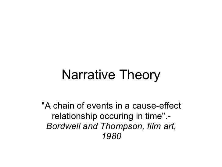 """Narrative Theory """"A chain of events in a cause-effect relationship occuring in time"""".- Bordwell and Thompson, fi..."""