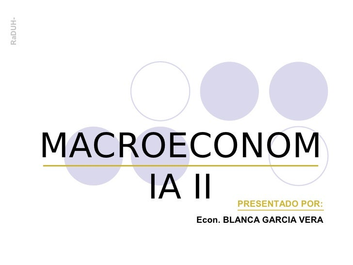 RaDUH-              MACROECONOM              IA II    PRESENTADO POR:                Econ. BLANCA GARCIA VERA
