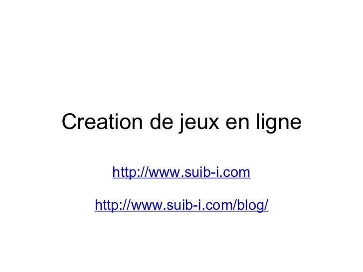 Creation de jeux en ligne http://www.suib-i.com  http://www.suib-i.com/blog/