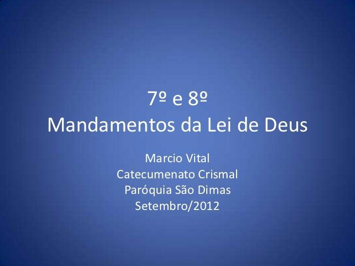 7º e 8ºMandamentos da Lei de Deus           Marcio Vital      Catecumenato Crismal       Paróquia São Dimas         Setemb...