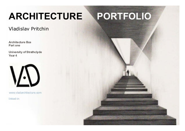 Architecture Bce Part one University of Strathclyde Year 4 ARCHITECTURE PORTFOLIO Vladislav Pritchin www.vladarchitecture....