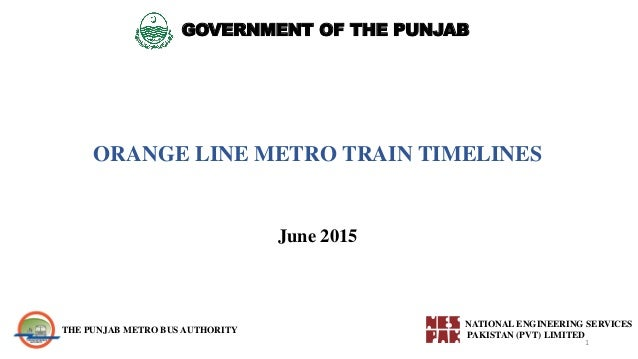 GOVERNMENT OF THE PUNJAB ORANGE LINE METRO TRAIN TIMELINES NATIONAL ENGINEERING SERVICES PAKISTAN (PVT) LIMITED THE PUNJAB...