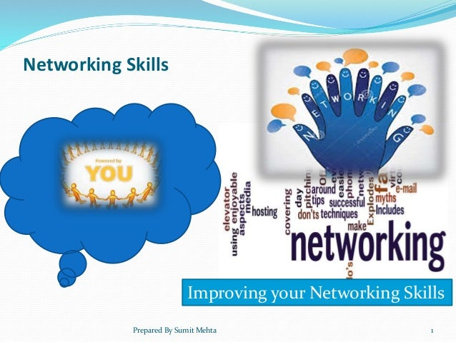 Networking Skills Improving your Networking Skills Prepared By Sumit Mehta 1