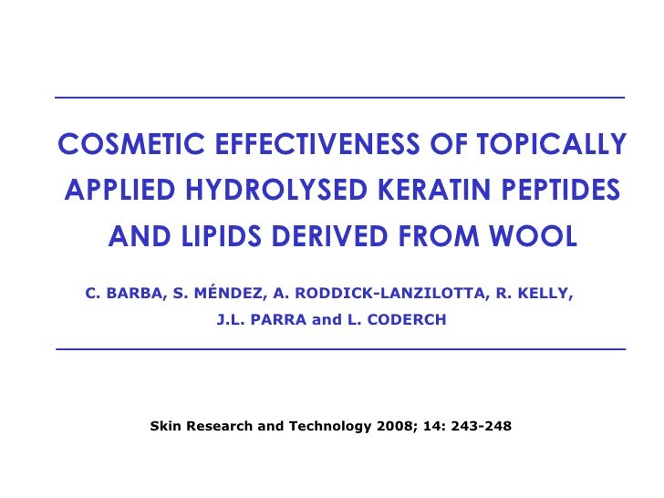 COSMETIC EFFECTIVENESS OF TOPICALLY APPLIED HYDROLYSED KERATIN PEPTIDES AND LIPIDS DERIVED FROM WOOL C. BARBA, S. MÉNDEZ, ...