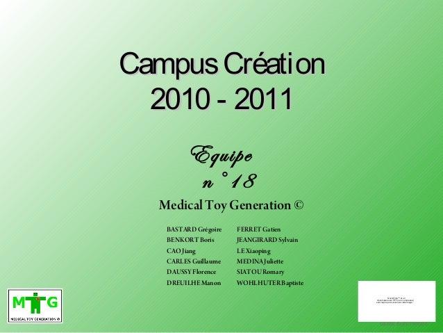 CampusCréationCampusCréation 2010 - 20112010 - 2011 Equipe n°18 QuickTime™ et un décompresseur TIFF (non compressé) sont r...