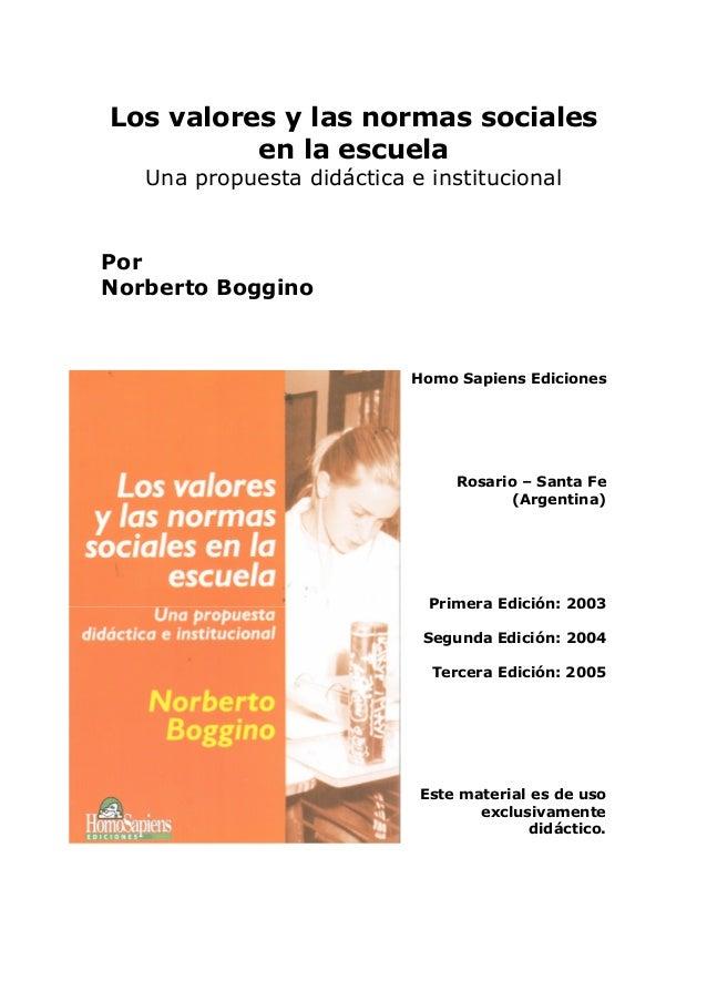 Los valores y las normas sociales en la escuela Una propuesta didáctica e institucional Por Norberto Boggino Homo Sapiens ...