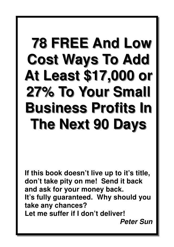 78 FREE And LowCost Ways To AddAt Least $17,000 or27% To Your SmallBusiness Profits In The Next 90 DaysIf this book doesn'...