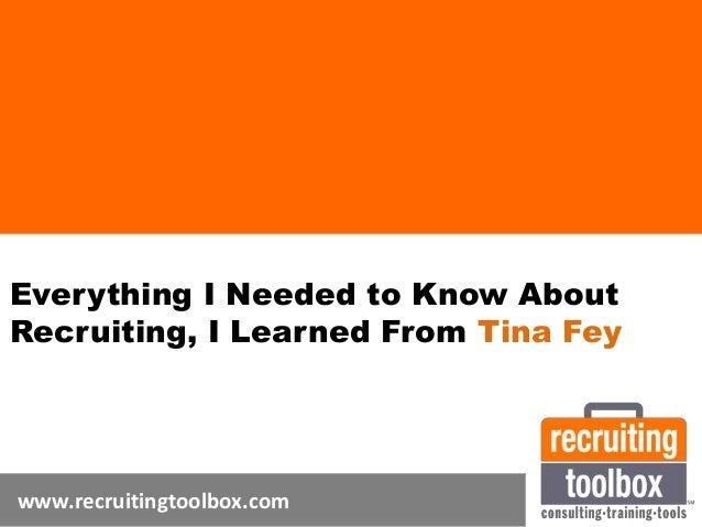 Everything I Needed to Know About Recruiting, I Learned From Tina Fey www.recruitingtoolbox.com