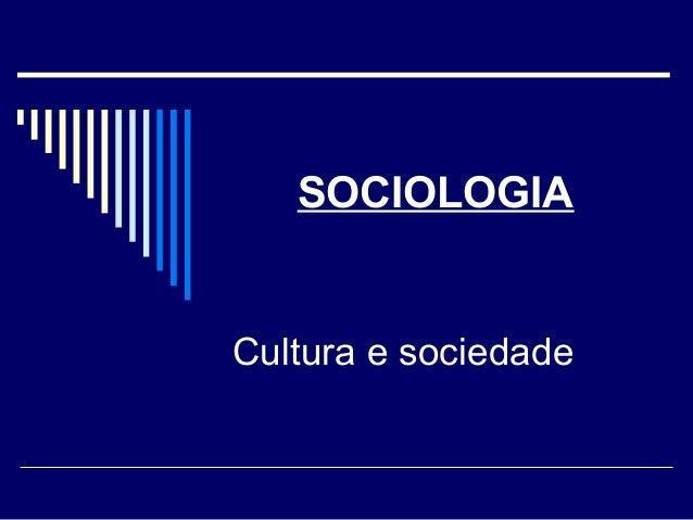SOCIOLOGIA  Cultura e sociedade