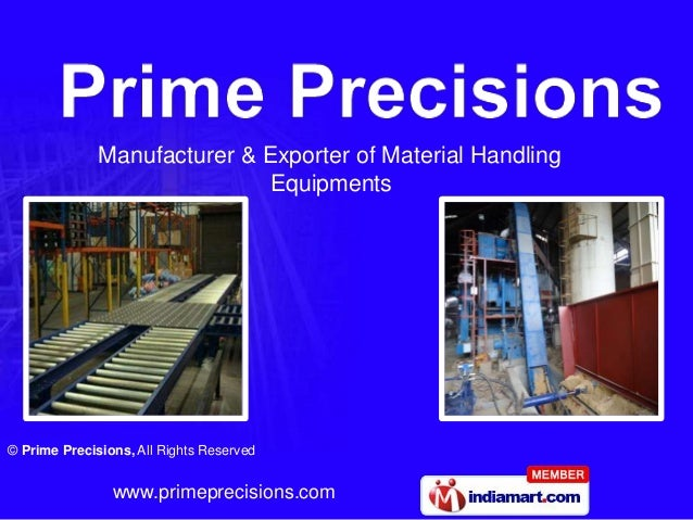 Manufacturer & Exporter of Material Handling                              Equipments© Prime Precisions, All Rights Reserve...