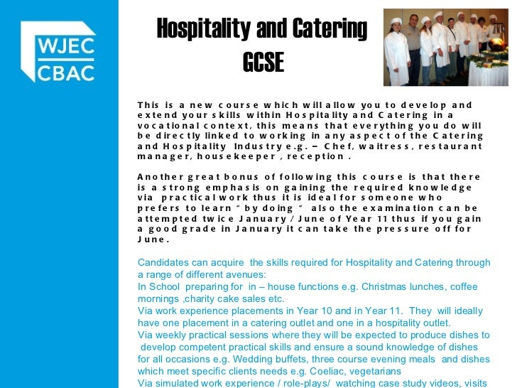 Hospitality and Catering  GCSE   This is a new course which will allow you to develop and extend your skills within Hospi...