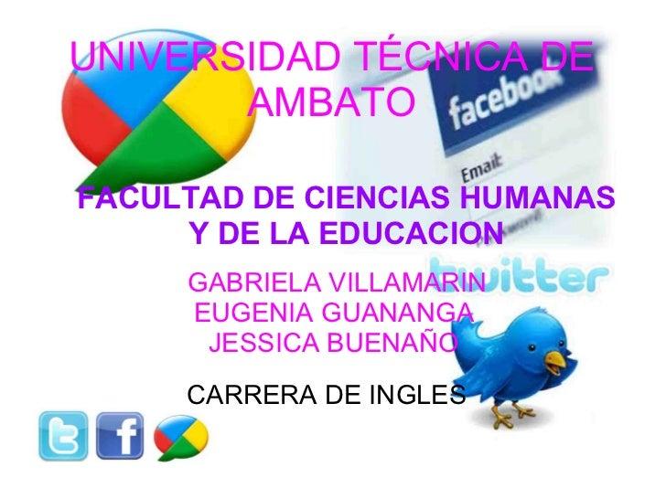 UNIVERSIDAD TÉCNICA DE AMBATO  CARRERA DE INGLES FACULTAD DE CIENCIAS HUMANAS Y DE LA EDUCACION  GABRIELA VILLAMARIN EUG...