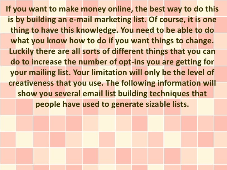 If you want to make money online, the best way to do this is by building an e-mail marketing list. Of course, it is one  t...