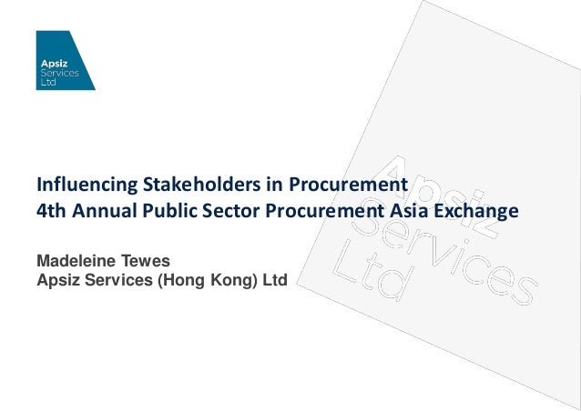 Influencing Stakeholders in Procurement 4th Annual Public Sector Procurement Asia Exchange Madeleine Tewes Apsiz Services ...