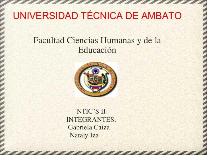 UNIVERSIDAD TÉCNICA DE AMBATO Facultad Ciencias Humanas y de la Educación                  NTIC´S II  ...