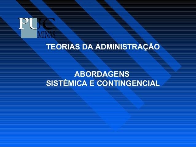 TEORIAS DA ADMINISTRAÇÃO  ABORDAGENS  SISTÊMICA E CONTINGENCIAL