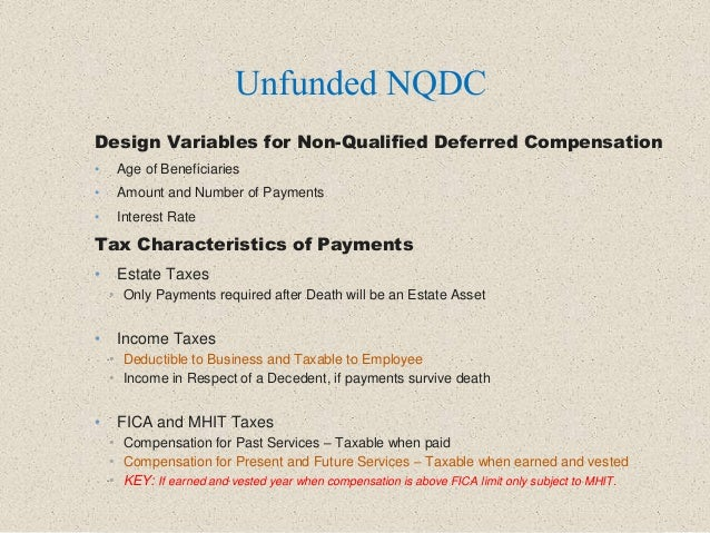 Unfunded NQDC Design Variables for Non-Qualified Deferred Compensation • Age of Beneficiaries • Amount and Number of Payme...