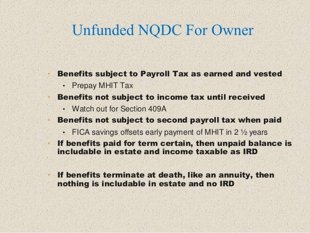• Benefits subject to Payroll Tax as earned and vested • Prepay MHIT Tax • Benefits not subject to income tax until receiv...